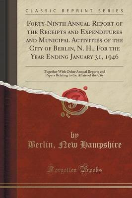Forty-Ninth Annual Report of the Receipts and Expenditures and Municipal Activities of the City of Berlin, N. H., for the Year...