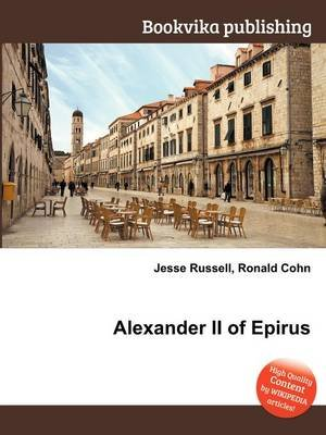Alexander II of Epirus (Paperback): Jesse Russell, Ronald Cohn