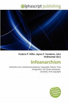 Infoanarchism (Paperback): Frederic P. Miller, Agnes F. Vandome, John McBrewster