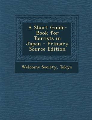 A Short Guide-Book for Tourists in Japan (Paperback): Tokyo Welcome Society