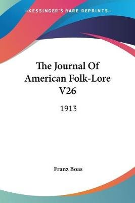 The Journal of American Folk-Lore V26 - 1913 (Paperback): Franz Boas