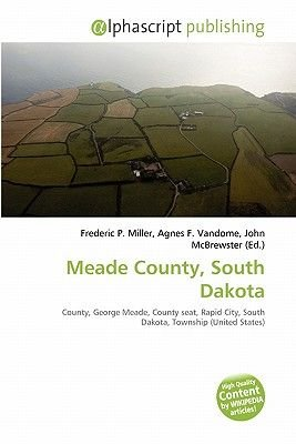 Meade County, South Dakota (Paperback): Frederic P. Miller, Agnes F. Vandome, John McBrewster