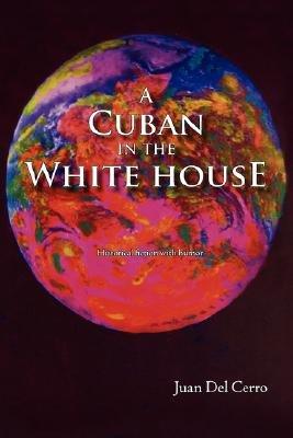 A Cuban in the White House (Paperback): Juan Del Cerro