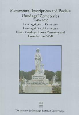 Monumental Inscriptions and Burials - Gundagai Cemeteries 1846 - 2010 [Gundagai South, Gundagai North, North Gundagai Lawn and...
