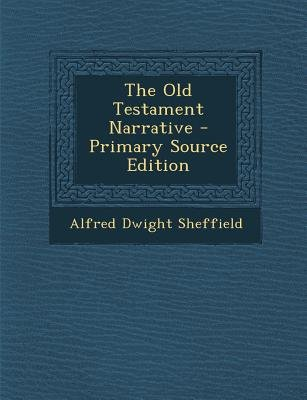 The Old Testament Narrative - Primary Source Edition (Paperback, Primary Source): Alfred Dwight Sheffield