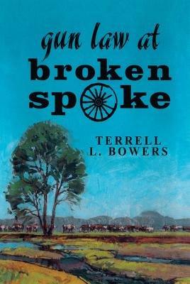 Gun Law at Broken Spoke (Paperback): Terrell L. Bowers
