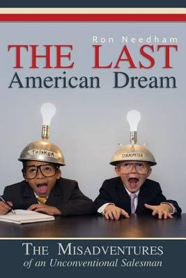 The Last American Dream - The Misadventures of an Unconventional Salesman (Paperback): Ron Needham