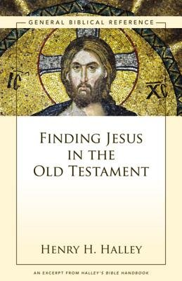 Finding Jesus in the Old Testament - A Zondervan Digital Short (Electronic book text): Henry H. Halley