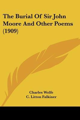 The Burial of Sir John Moore and Other Poems (1909) (Paperback): Charles Wolfe, C. Litton Falkiner