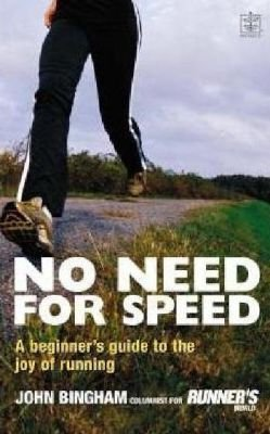 No Need for Speed - A Beginner's Guide to the World of Running (Paperback): John Bingham
