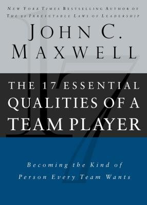 The 17 Essential Qualities of a Team Player - Becoming the Kind of Person Every Team Wants (Electronic book text): John C....