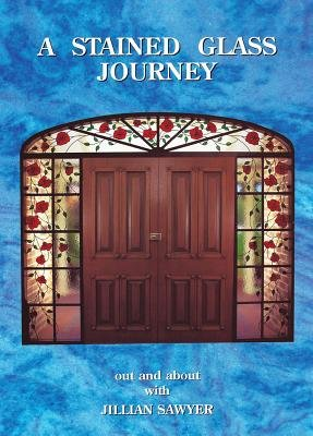 A Stained Glass Journey (Paperback, Illustrated Ed): Jillian Sawyer
