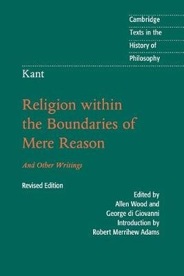 Kant: Religion within the Boundaries of Mere Reason - And Other Writings (Paperback, 2nd Revised edition): Immanuel Kant