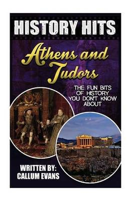 The Fun Bits of History You Don't Know about Athens and Tudors - Illustrated Fun Learning for Kids (Paperback): Callum...