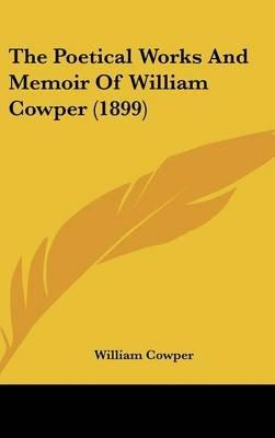 The Poetical Works and Memoir of William Cowper (1899) (Hardcover): William Cowper