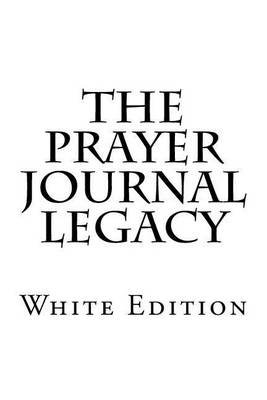 The Prayer Journal Legacy - White Edition (Paperback): Gammie