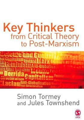 Key Thinkers from Critical Theory to Post-Marxism (Electronic book text): Simon Tormey, Jules Townshend