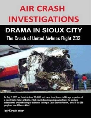 Air Crash Investigations - Drama in Sioux City - The Crash of United Airlines Flight 232 (Electronic book text): Editor Igor...
