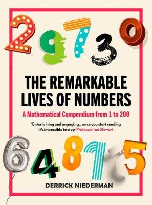 The Remarkable Lives of Numbers - A Mathematical Compendium from 1 to 200 (Paperback): Derrick Niederman