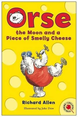 Orse, the Moon and a Piece of Smelly Cheese (Paperback): Richard Allen