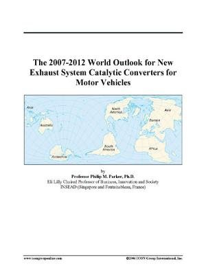 The 2007-2012 World Outlook for New Exhaust System Catalytic Converters for Motor Vehicles (Electronic book text): Inc. Icon...