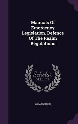 Manuals of Emergency Legislation. Defence of the Realm Regulations (Hardcover): Great Britain