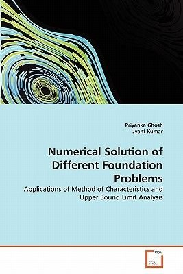 Numerical Solution of Different Foundation Problems (Paperback): Priyanka Ghosh, Jyant Kumar