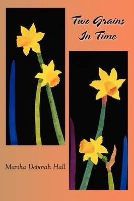 Two Grains In Time (Paperback): Martha Deborah Hall