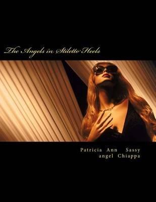 The Angels in Stiletto Heels (Paperback): Patricia Ann Sassyangel Chiappa