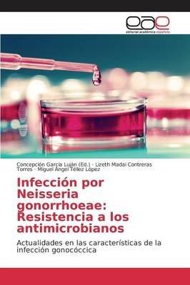 Infeccion Por Neisseria Gonorrhoeae - Resistencia a Los Antimicrobianos (Spanish, Paperback): Garcia Lujan Concepcion
