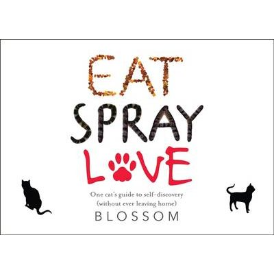 Eat, Spray, Love - One Cat's Guide to Self-discovery (Paperback): Blossom