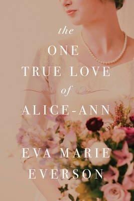 The One True Love of Alice-Ann (Hardcover): Eva Marie Everson