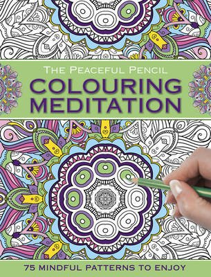 The Peaceful Pencil: Colouring Meditation - 75 Mindful Patterns to Enjoy (Paperback): Peony Press
