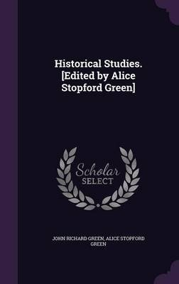 Historical Studies. [Edited by Alice Stopford Green] (Hardcover): John Richard Green, Alice Stopford Green
