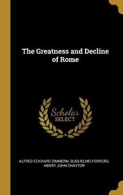 The Greatness and Decline of Rome (Hardcover): Alfred Eckhard Zimmern, Guglielmo Ferrero, Henry John Chaytor