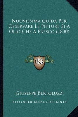 Nuovissima Guida Per Osservare Le Pitture Si a Olio Che a Fresco (1830) (Italian, Paperback): Giuseppe Bertoluzzi