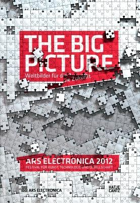 Ars Electronica 2012: The Big PictureWeltbilder fur die Zukunft (Paperback): Gerfried Stocker u.a.