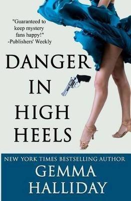 Danger in High Heels (Paperback): Gemma Halliday