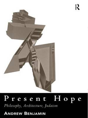 Present Hope - Philosophy, Architecture, Judaism (Electronic book text): Andrew Benjamin