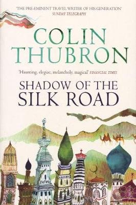 Shadow of the Silk Road - Vintage Voyages (Paperback): Colin Thubron