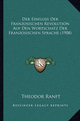 Der Einfluss Der Franzosischen Revolution Auf Den Wortschatz Der Franzosischen Sprache (1908) (German, Paperback): Theodor Ranft