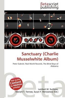 Sanctuary (Charlie Musselwhite Album) (Paperback): Lambert M. Surhone, Mariam T. Tennoe, Susan F. Henssonow