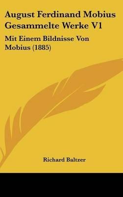 August Ferdinand Mobius Gesammelte Werke V1 - Mit Einem Bildnisse Von Mobius (1885) (English, German, Hardcover): Richard...