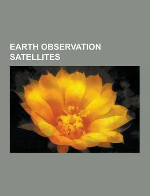 Earth Observation Satellites - Earth Observation Satellite, List of Satellites Which Have Provided Data on Earth's...