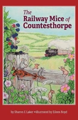 The Railway Mice of Countesthorpe (Paperback): Sharon E Laker
