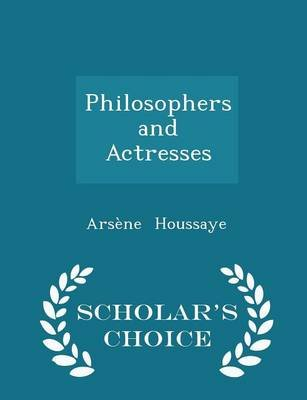 Philosophers and Actresses - Scholar's Choice Edition (Paperback): Arsene Houssaye