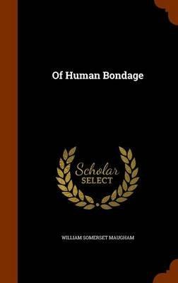 Of Human Bondage (Hardcover): William Somerset Maugham