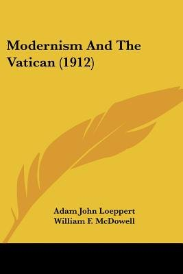 Modernism and the Vatican (1912) (Paperback): Adam John Loeppert