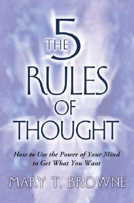 The 5 Rules of Thought - How to Use the Power of Your Mind to Get What You Want (Book): Mary Browne
