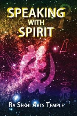 Speaking with Spirit (Paperback): Ra Sekhi Arts Temple
